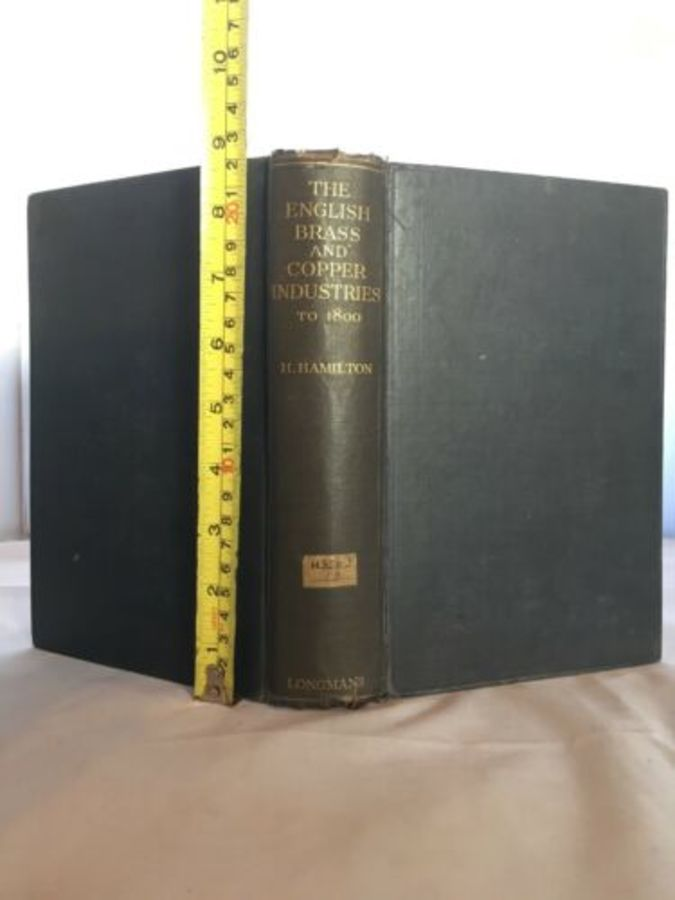 The English Brass & Copper Industries To 1800 By Henry Hamilton Illustrated 1926