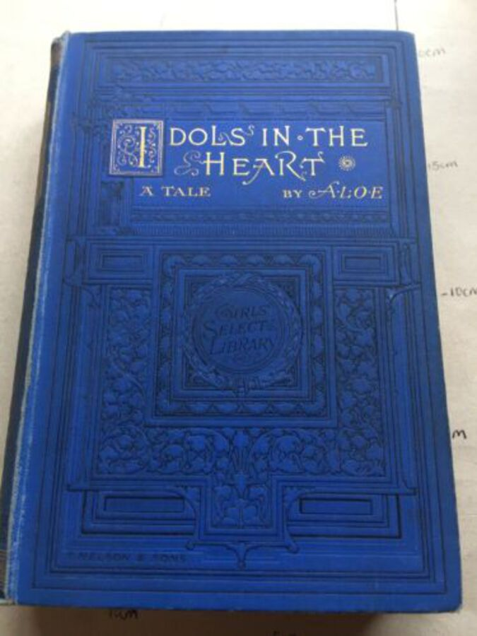 Vintage Book 'Idols In The Heart' A Tale By A.L.O.E 1887