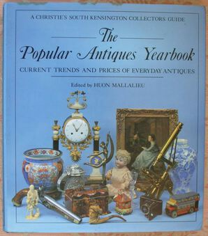 Antique Christie's South Kensington ~ The Popular Antiques Yearbook ~ Volume 1 ~ Current Trends and Prices of Everyday Antiques ~ Ed. Huon Mallalieu