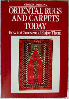 Antique Oriental Rugs and Carpets Today ~ Georges Izmidlian