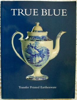Antique True Blue ~ Transfer Printed Earthenware ~ Gaye Blake Roberts, { Ed. }