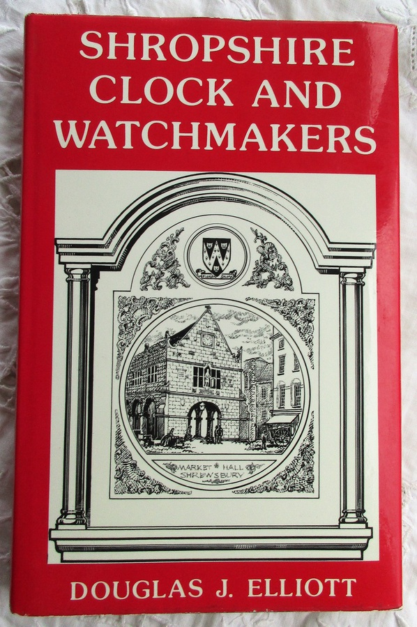 Shropshire Clock and Watchmakers ~ Douglas J. Elliott