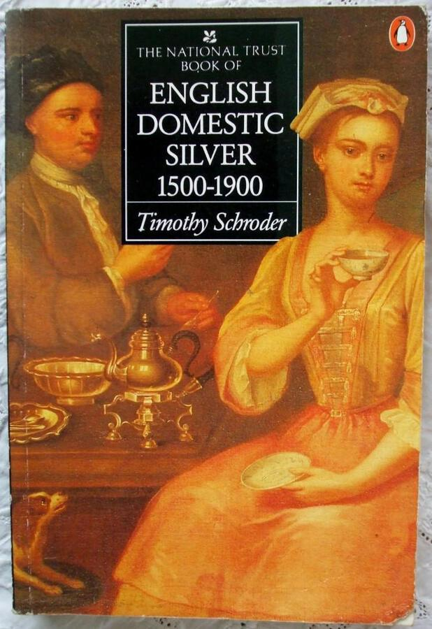 The National Trust Book of English Domestic Silver 1500 - 1900 ~ Timothy Schroder