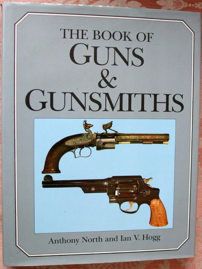 The Book of Guns and Gunsmiths ~ Anthony North and Ian V. Hogg