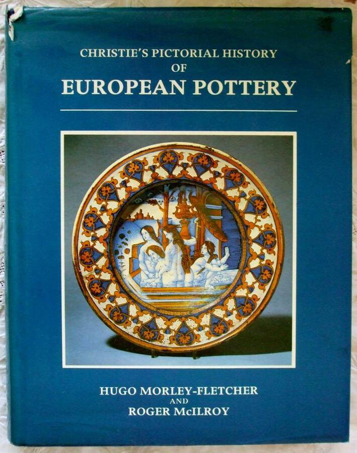 Christie's Pictorial History of European Pottery ~ Hugo Morley-Fletcher and Roger McIlroy