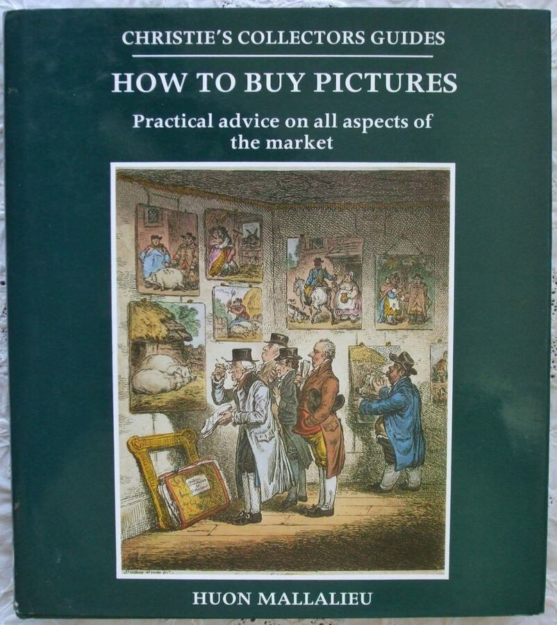 How to Buy Pictures ~ Practical Advice on all Aspects of the Market ~ Huon Mallalieu