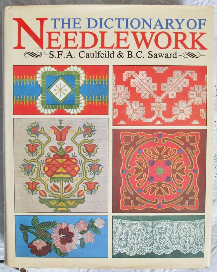 The Dictionary of Needlework ~ Sophia F.A. Caulfeild & Blanche C. Saward