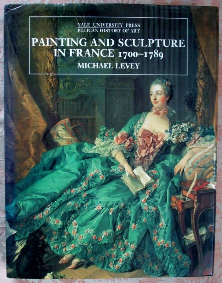 Painting and Sculpture in France 1700 - 1789 ~ Michael Levey