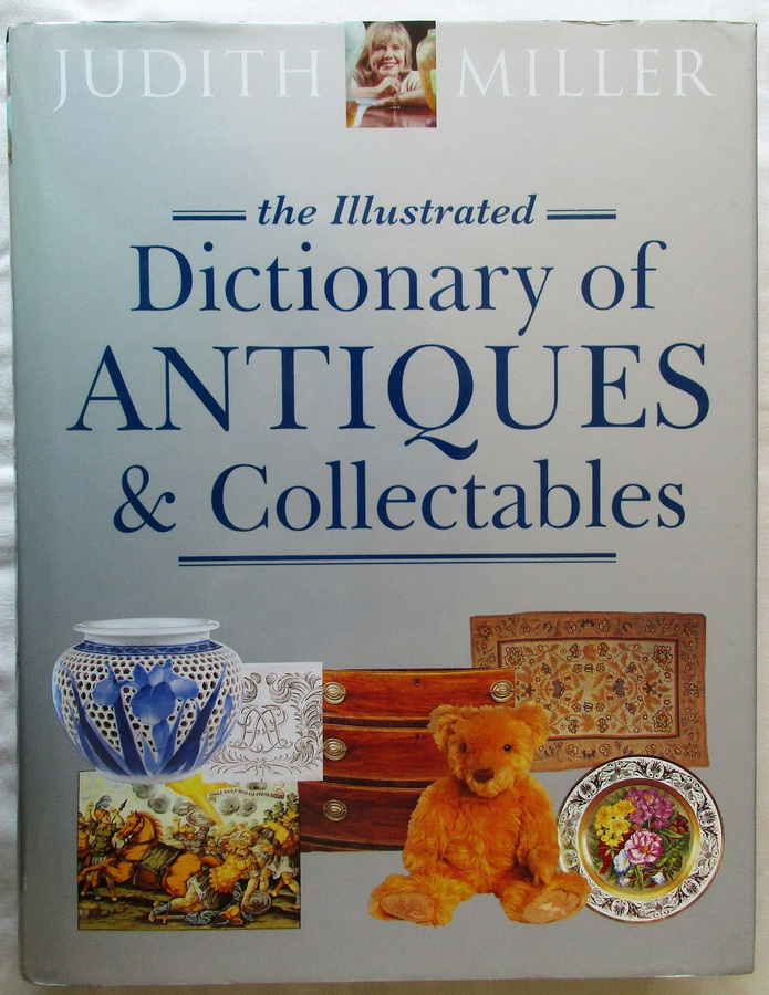 Antique The Illustrated Dictionary of Antiques and Collectables ~ Judith Miller