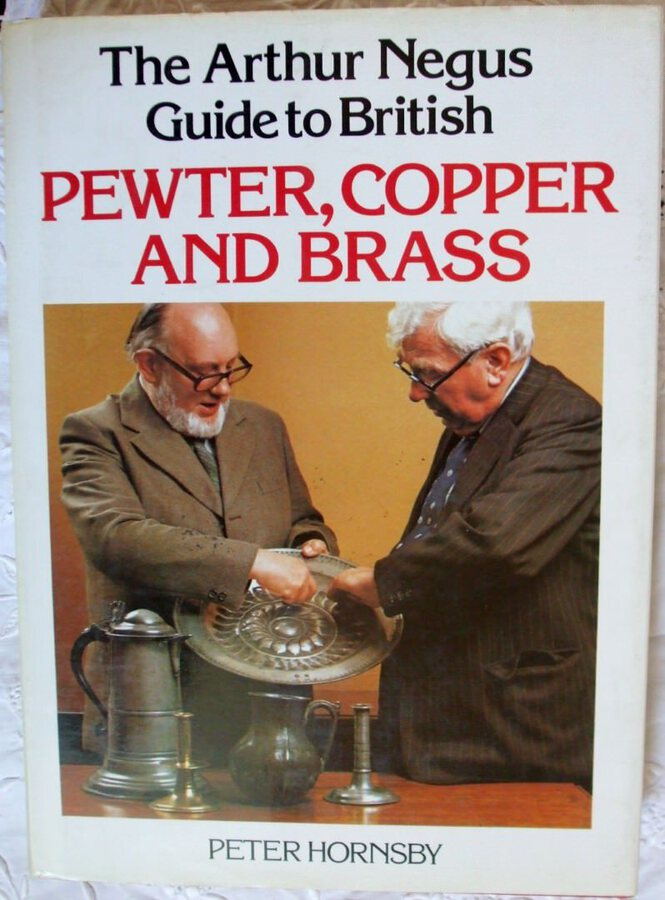 The Arthur Negus Guide to British Pewter, Copper and Brass ~ Peter Hornsby