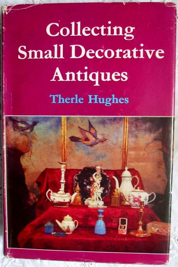 Collecting Small Decorative Antiques ~ Therle Hughes