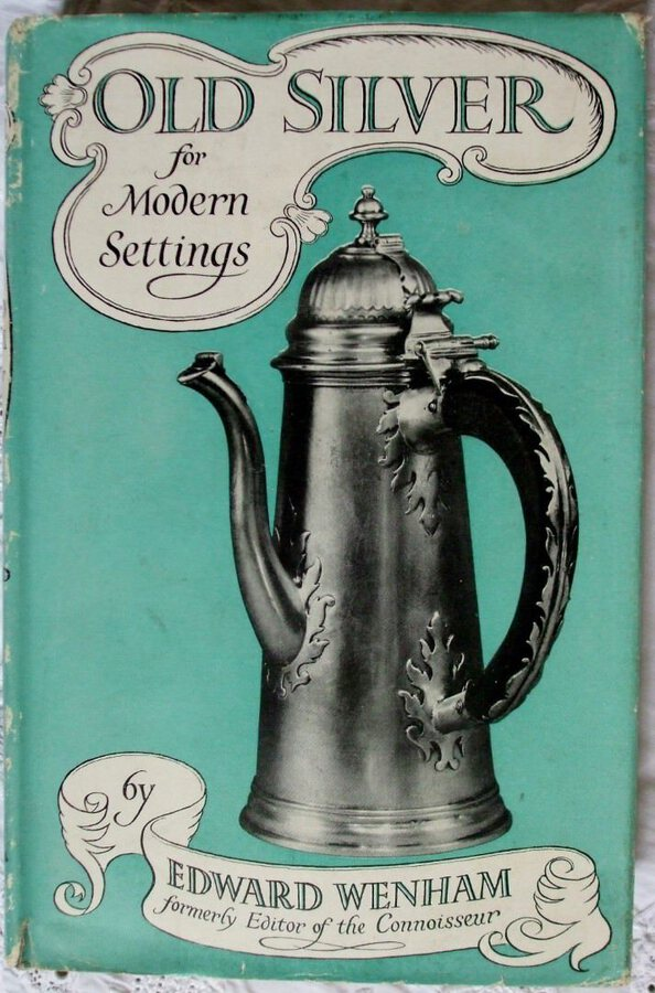 Old Silver for Modern Settings ~ Edward Wenham