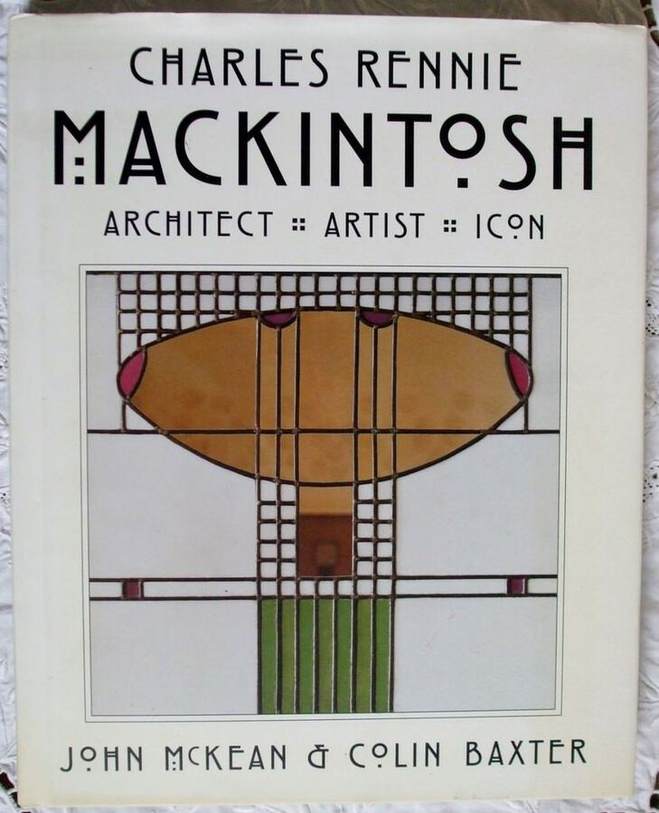 Charles Rennie Mackintosh ~ Architect ~ Artist ~ Icon ~ John McKean & Colin Baxter