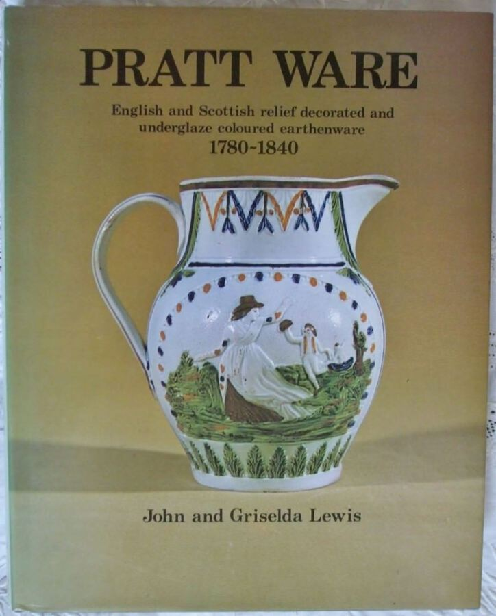 Pratt Ware ~ English and Scottish relief decorated and underglaze coloured earthenware ~ 1780-1840 ~ John and Griselda Lewis