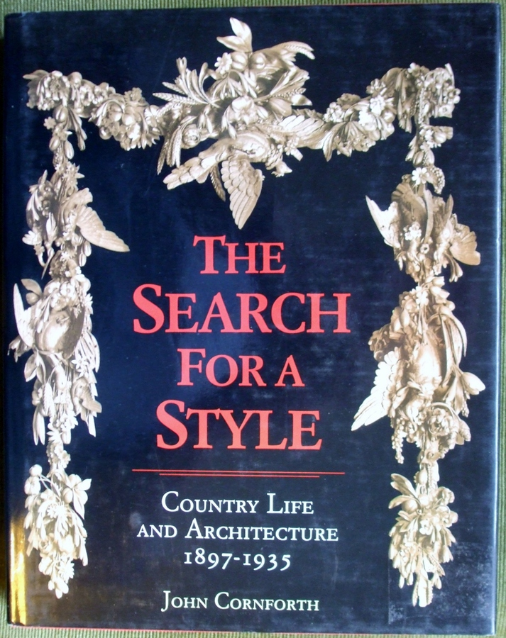 The Search for a Style ~  Country Life and Architecture 1897 - 1935 ~ John Cornforth