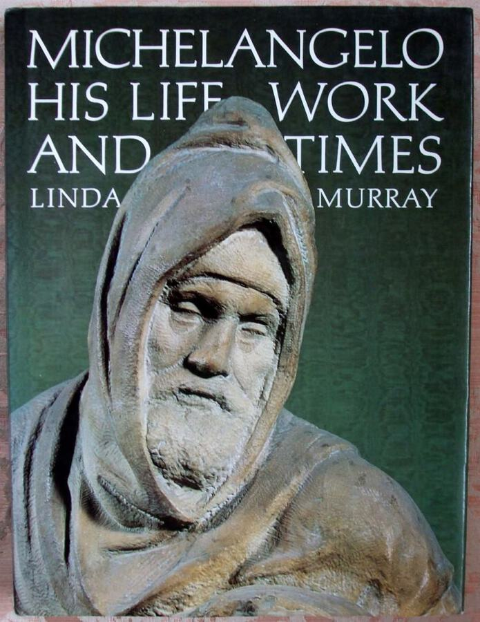 Michelangelo, His Life, Work and Times ~ Linda Murray