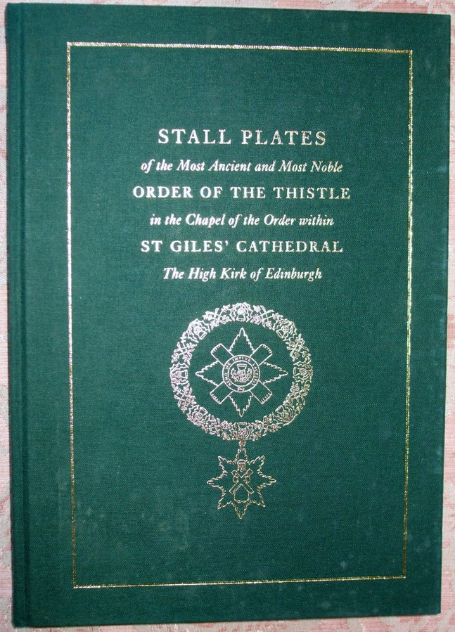 Stall Plates of the Most Ancient and Most Noble Order of the Thistle in the Chapel of the Order within St Giles' Cathedral The High Kirk of Edinburgh ~ The Heraldry Society of Scotland