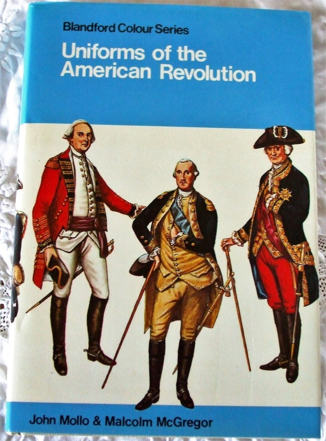 Antique Uniforms of the American Revolution ~ John Mollo & Malcolm McGregor