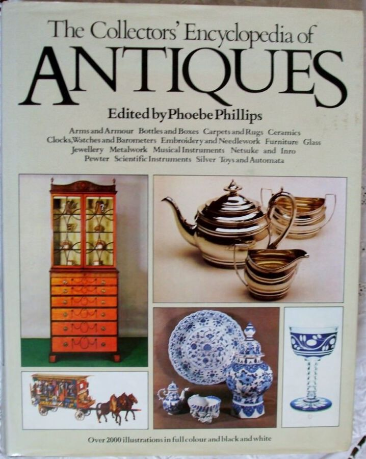 Antique The Collector's Encyclopaedia of Antiques ~ Ed. Phoebe Phillips